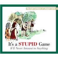 It's a Stupid Game; It'll Never Amount to Anything: The Golf Cartoons of Joseph Farris by Farris, Joseph, 9781632206978
