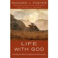 Life with God : Reading the Bible for Spiritual Transformation by Foster, Richard J., 9780060836979