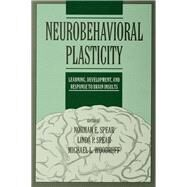 Neurobehavioral Plasticity: Learning, Development, and Response to Brain Insults by Spear,Norman E., 9781138976979