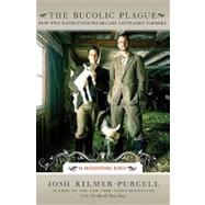 Bucolic Plague : How Two Manhattanites Became Gentlemen Farmers - An Unconventional Memoir by Kilmer-Purcell, Josh, 9780061336980