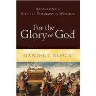For the Glory of God by Block, Daniel Isaac, 9780801026980