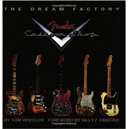 The Dream Factory: Fender Custom Shop by Wheeler, Tom, 9781423436980