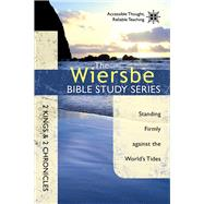 The Wiersbe Bible Study Series: 2 Kings & 2 Chronicles Standing Firmly Against the World's Tides by Wiersbe, Warren W., 9781434706980
