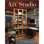 Inside the Art Studio: A Guided Tour of 37 Artists' Creative Spaces by Bostic, Mary Burzlaff, 9781440336980
