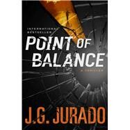 Point of Balance A Thriller by Jurado, J.G., 9781476766980