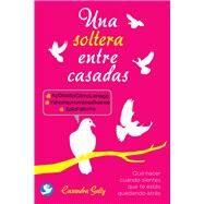 Una soltera entre casadas by Gonzalez, Casandra Gally, 9786079346980