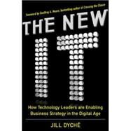 The New IT: How Technology Leaders are Enabling Business Strategy in the Digital Age by Dyche, Jill, 9780071846981