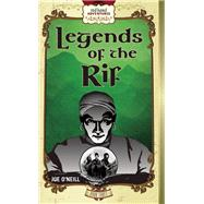 Legends of the Rif by O'Neill, Joe, 9780985196981