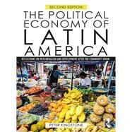 The Political Economy of Latin America: Reflections on Neoliberalism and Development by Kingstone; Peter, 9781138926981