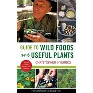 Guide to Wild Foods and Useful Plants by Nyerges, Christopher; Begley, Ed, Jr., 9781613746981
