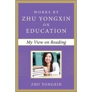 My View on Reading (Works by Zhu Yongxin on Education Series) by Yongxin, Zhu, 9780071836982