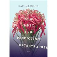 A New Index for Predicting Catastrophes by Anand, Madhur, 9780771006982