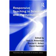 Responsive Teaching in Science and Mathematics by Robertson; Amy D., 9781138916982