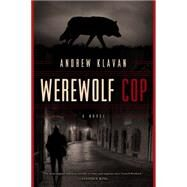 Werewolf Cop by Klavan, Andrew, 9781605986982