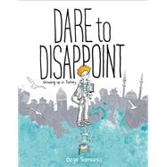 Dare to Disappoint Growing Up in Turkey by Samanci, Ozge, 9780374316983