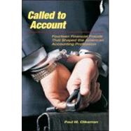 Called to Account: Fourteen Financial Frauds that Shaped the American Accounting Profession by Clikeman; Paul M., 9780415996983