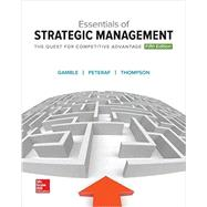 Essentials of Strategic Management: The Quest for Competitive Advantage by Gamble, John E.; Thompson, Arthur A., Jr.; Peteraf, Margaret A., 9781259546983