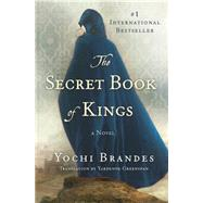 The Secret Book of Kings A Novel by Brandes, Yochi; Greenspan, Yardenne, 9781250076984