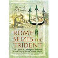 Rome Seizes the Trident by De Santis, Marc C., 9781473826984