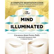The Mind Illuminated A Complete Meditation Guide Integrating Buddhist Wisdom and Brain Science for Greater Mindfulness by Yates, John; Immergut, Matthew; Graves, Jeremy, 9781501156984