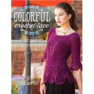 Colorful Crochet Lace: 22 Chic Garments & Accessories by Hall, Mary Jane, 9781620336984