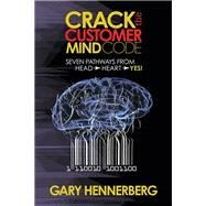 Crack the Customer Mind Code by Hennerberg, Gary, 9781630476984