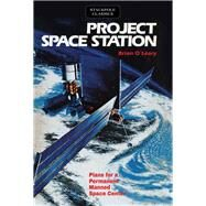 Project Space Station Plans for a Permanent Manned Space Station by O'Leary, Brian, 9780811736985