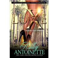 Luxe Two: A LaLa Land Addiction A Novel by Antoinette, Ashley, 9781250066985
