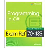 Exam Ref 70-483 Programming in C# by Miles, Rob, 9781509306985