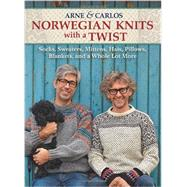 Norwegian Knits with a Twist Socks, Sweaters, Mittens, Hats, Pillows, Blankets, and a Whole Lot More by Unknown, 9781570766985