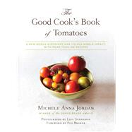 The Good Cook's Book of Tomatoes: A New World Discovery and Its Old World Impact, With More Than 150 Recipes by Jordan, Michele Anna; Braker, Flo, 9781632206985