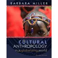 Cultural Anthropology in a Globalizing World by Miller, Barbara, 9780205776986