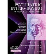 Psychiatric Interviewing: The Art of Understanding: a Practical Guide for Psychiatrists, Psychologists, Counselors, Social Workers, Nurses, and Other Mental Health by Shea, Shawn Christopher, 9781437716986