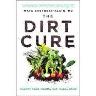 The Dirt Cure by Shetreat-Klein, Maya, M.D.; Holtzman, Rachel (CON), 9781476796987