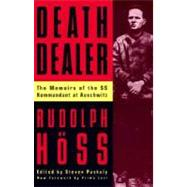 Death Dealer : The Memoirs of the Ss Kommandant at Auschwitz by Hoss, Rudolph, 9780306806988