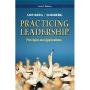 Practicing Leadership Principles and Applications, 4th Edition by Arthur Shriberg (Xavier Univ.); David Shriberg (Loyola University-Chicago), 9780470086988