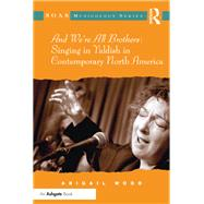 And We're All Brothers: Singing in Yiddish in Contemporary North America by Wood,Abigail, 9781138266988