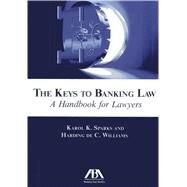 The Keys to Banking Law: A Handbook for Lawyers by Sparks, Karol K.; Williams, Harding de C., 9781614386988