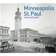 Minneapolis-st. Paul Then and Now by Lindeke, Bill, 9781911216988