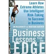 Business Lessons from the Edge: Learn How Extreme Athletes Use Intelligent Risk Taking to Succeed in Business by McCormick, Jim; Karinch, Maryann, 9780071626989
