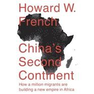 China's Second Continent by FRENCH, HOWARD W., 9780307956989