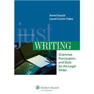 Just Writing: Grammar, Punctuation, and Style for the Legal Writer by Enquist, Anne; Oates, Laurel Currie, 9781454826989