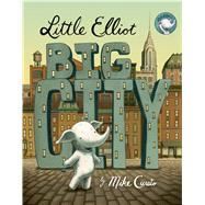 Little Elliot, Big City by Curato, Mike; Curato, Mike, 9781627796989