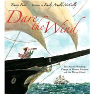 Dare the Wind The Record-breaking Voyage of Eleanor Prentiss and the Flying Cloud by Fern, Tracey; McCully, Emily Arnold, 9780374316990