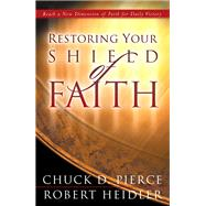 Restoring Your Shield of Faith by Pierce, Chuck D.; Heidler, Robert, 9780800796990