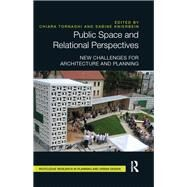 Public Space and Relational Perspectives: New Challenges for Architecture and Planning by Tornaghi; Chiara, 9781138216990