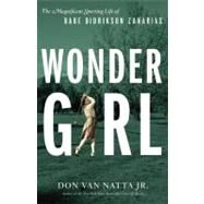 Wonder Girl : The Magnificent Sporting Life of Babe Didrikson Zaharias by Van Natta, Don, 9780316056991