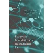Economic Foundations of International Law by Posner, Eric A.; Sykes, Alan O., 9780674066991
