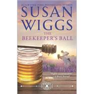 The Beekeeper's Ball by Wiggs, Susan, 9780778316992