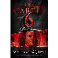 The Cartel 6: The Demise by Ashley & JaQuavis; Coleman, JaQuavis, 9781250066992